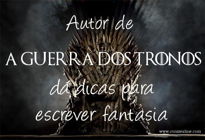 a guerra dos tronos, escrever fantasia