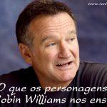 O que os personagens de Robin Williams nos ensinam