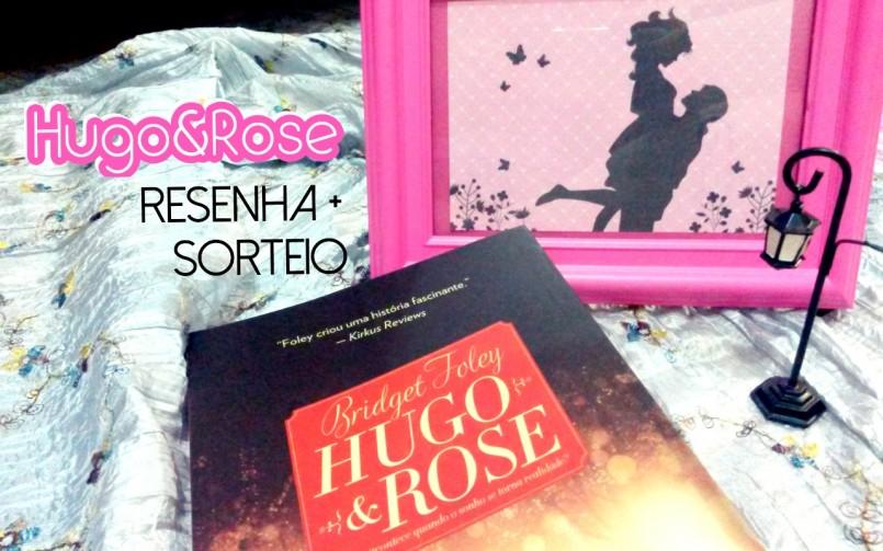 Hugo e Rose: resenha + sorteio
