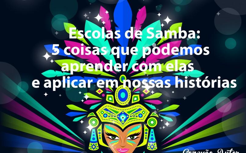 Escolas de Samba: 5 coisas que podemos aprender com elas e aplicar em nossas histórias