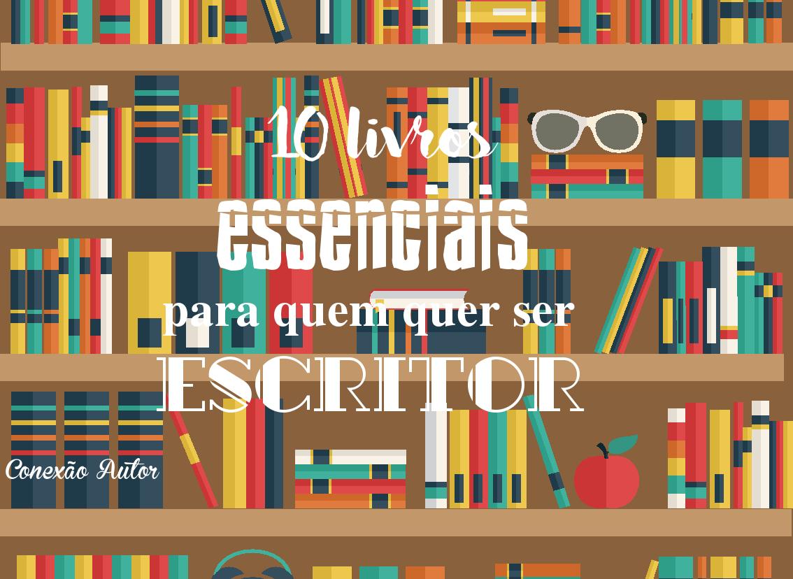 10 livros essenciais para quem quer ser escritor