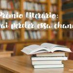 Prêmio Literário: vai perder essa chance?