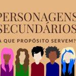 Personagens secundários: a que propósito servem?
