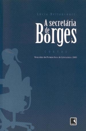 a secretária de Borges, de Lúcia Bettencourt