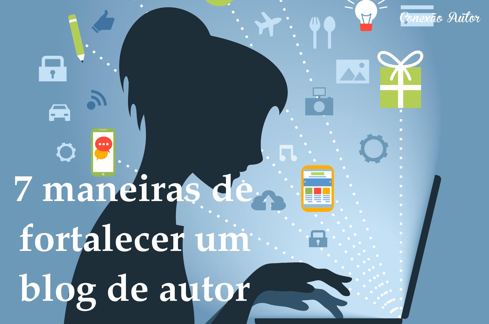 7 maneiras de fortalecer blog de autor